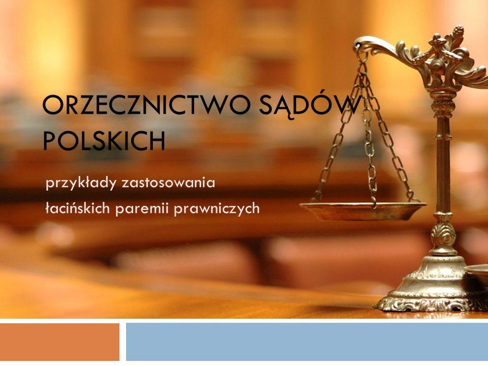 ORZECZNICTWO SĄDÓW POLSKICH przykłady zastosowania łacińskich paremii prawniczych