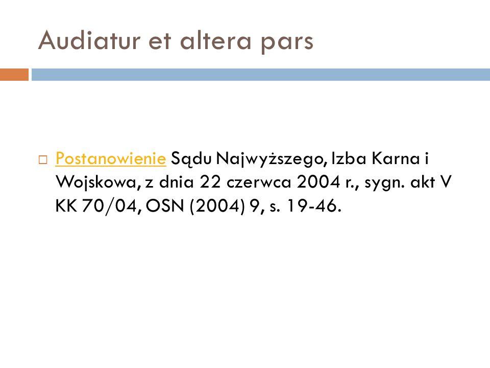 Audiatur et altera pars  Postanowienie Sądu Najwyższego, Izba Karna i Wojskowa, z dnia 22 czerwca 2004 r., sygn. akt V KK 70/04, OSN (2004) 9, s. 19-