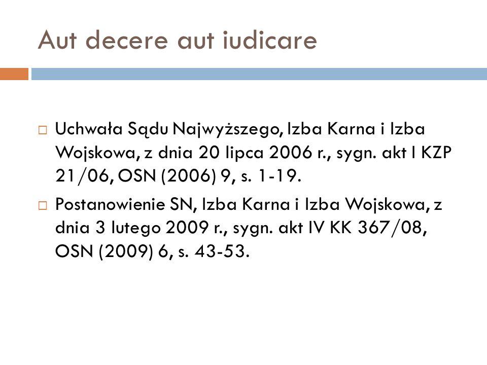 Aut decere aut iudicare  Uchwała Sądu Najwyższego, Izba Karna i Izba Wojskowa, z dnia 20 lipca 2006 r., sygn. akt I KZP 21/06, OSN (2006) 9, s. 1-19.