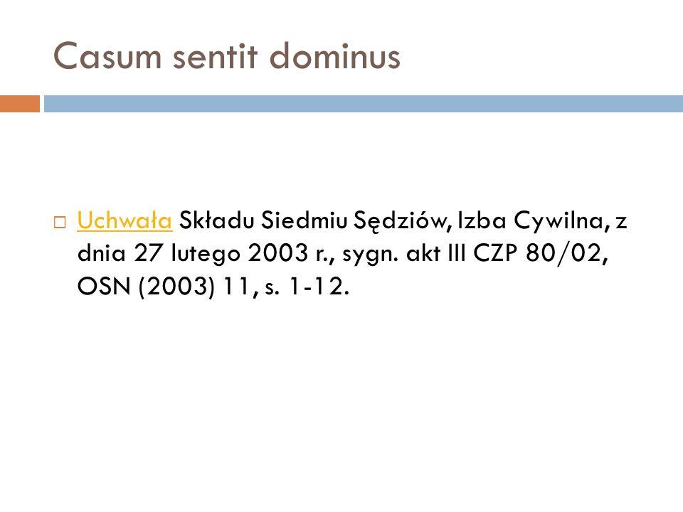 Casum sentit dominus  Uchwała Składu Siedmiu Sędziów, Izba Cywilna, z dnia 27 lutego 2003 r., sygn. akt III CZP 80/02, OSN (2003) 11, s. 1-12. Uchwał