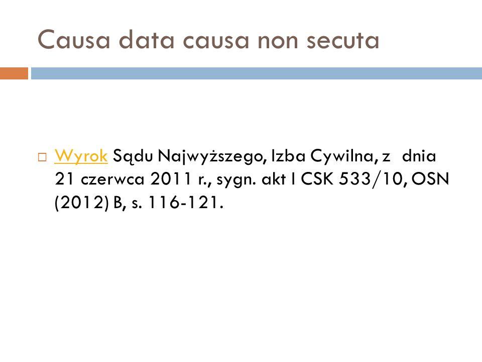 Causa data causa non secuta  Wyrok Sądu Najwyższego, Izba Cywilna, z dnia 21 czerwca 2011 r., sygn. akt I CSK 533/10, OSN (2012) B, s. 116-121. Wyrok