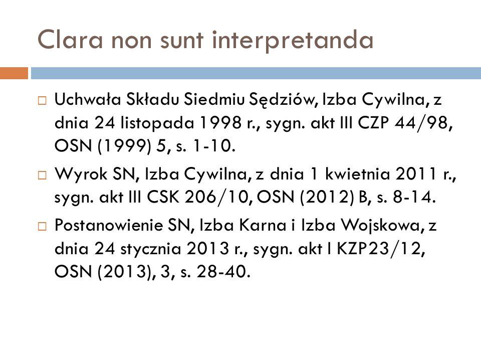 Clara non sunt interpretanda  Uchwała Składu Siedmiu Sędziów, Izba Cywilna, z dnia 24 listopada 1998 r., sygn. akt III CZP 44/98, OSN (1999) 5, s. 1-