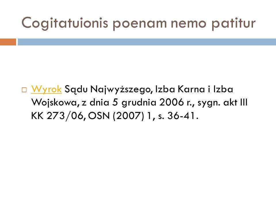 Cogitatuionis poenam nemo patitur  Wyrok Sądu Najwyższego, Izba Karna i Izba Wojskowa, z dnia 5 grudnia 2006 r., sygn. akt III KK 273/06, OSN (2007)