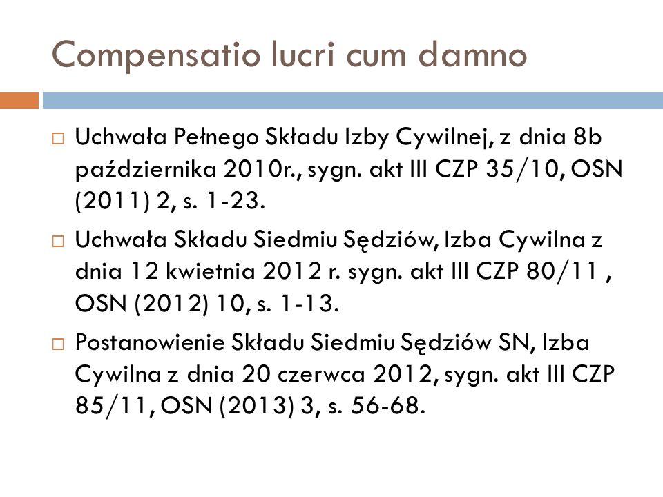 Compensatio lucri cum damno  Uchwała Pełnego Składu Izby Cywilnej, z dnia 8b października 2010r., sygn. akt III CZP 35/10, OSN (2011) 2, s. 1-23.  U