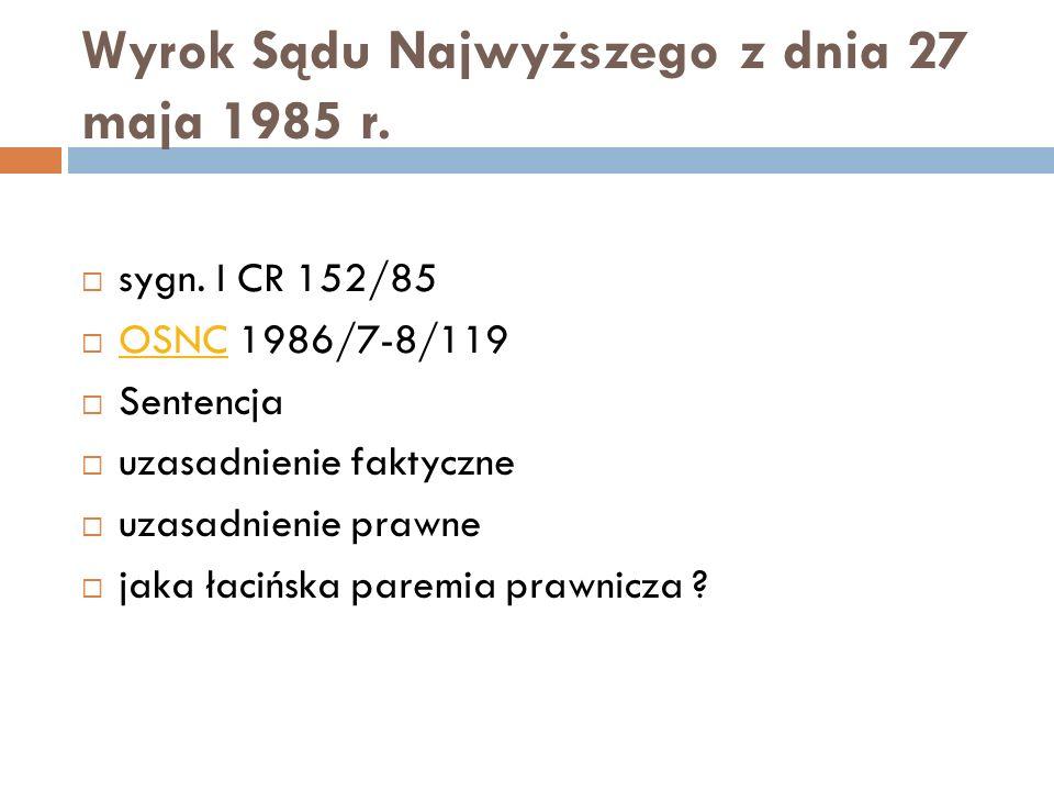 Wyrok Sądu Najwyższego z dnia 27 maja 1985 r.  sygn. I CR 152/85  OSNC 1986/7-8/119 OSNC  Sentencja  uzasadnienie faktyczne  uzasadnienie prawne