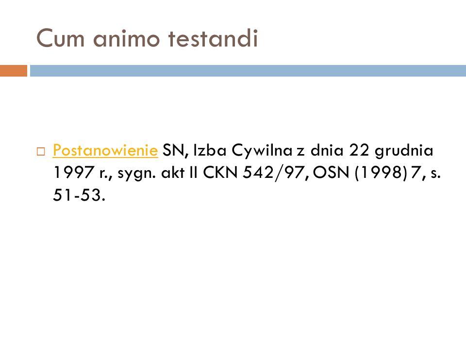 Cum animo testandi  Postanowienie SN, Izba Cywilna z dnia 22 grudnia 1997 r., sygn. akt II CKN 542/97, OSN (1998) 7, s. 51-53. Postanowienie