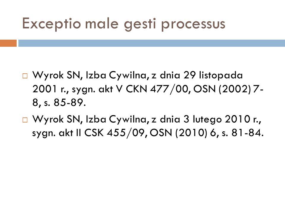 Exceptio male gesti processus  Wyrok SN, Izba Cywilna, z dnia 29 listopada 2001 r., sygn. akt V CKN 477/00, OSN (2002) 7- 8, s. 85-89.  Wyrok SN, Iz