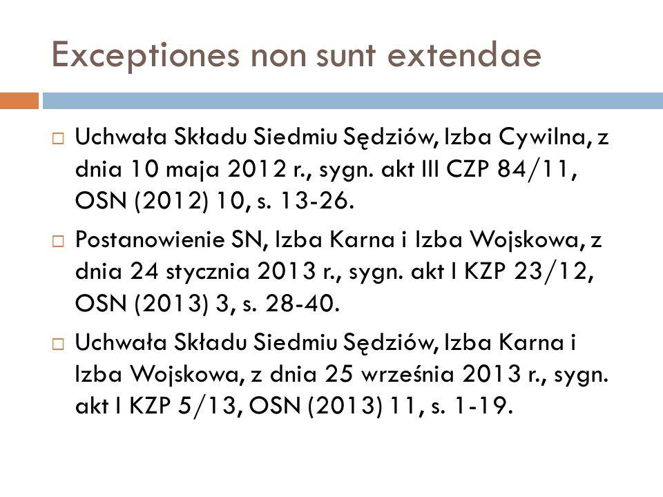 Exceptiones non sunt extendae  Uchwała Składu Siedmiu Sędziów, Izba Cywilna, z dnia 10 maja 2012 r., sygn. akt III CZP 84/11, OSN (2012) 10, s. 13-26