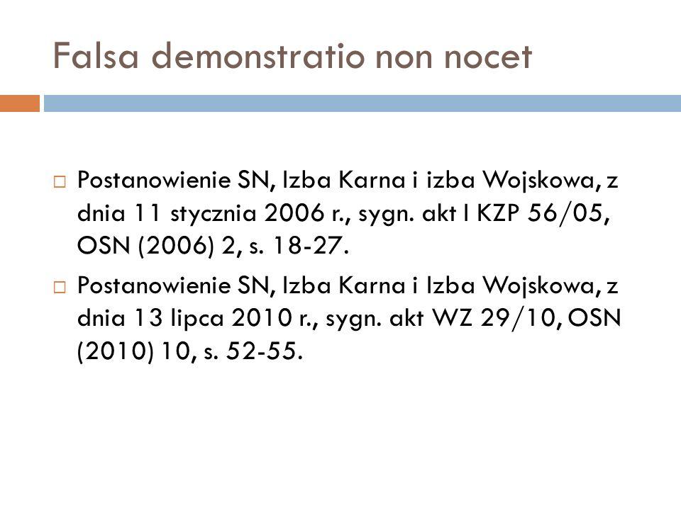 Falsa demonstratio non nocet  Postanowienie SN, Izba Karna i izba Wojskowa, z dnia 11 stycznia 2006 r., sygn. akt I KZP 56/05, OSN (2006) 2, s. 18-27