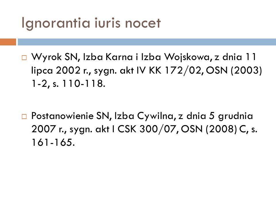 Ignorantia iuris nocet  Wyrok SN, Izba Karna i Izba Wojskowa, z dnia 11 lipca 2002 r., sygn. akt IV KK 172/02, OSN (2003) 1-2, s. 110-118.  Postanow
