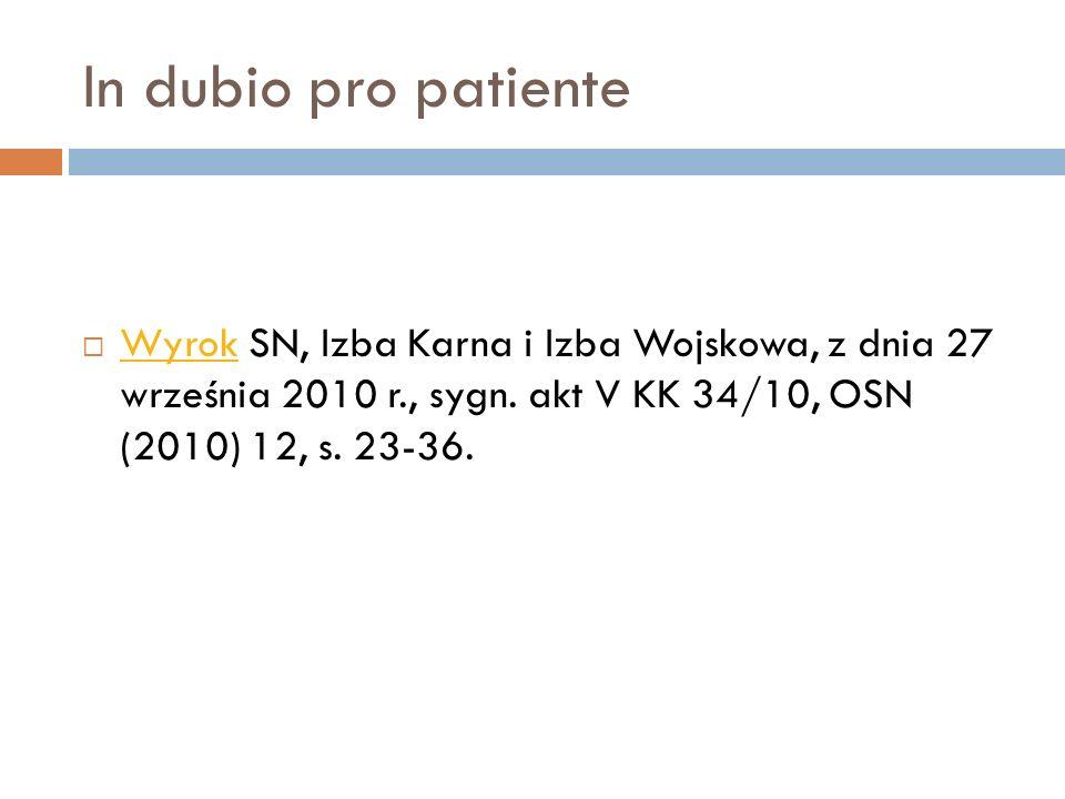 In dubio pro patiente  Wyrok SN, Izba Karna i Izba Wojskowa, z dnia 27 września 2010 r., sygn. akt V KK 34/10, OSN (2010) 12, s. 23-36. Wyrok