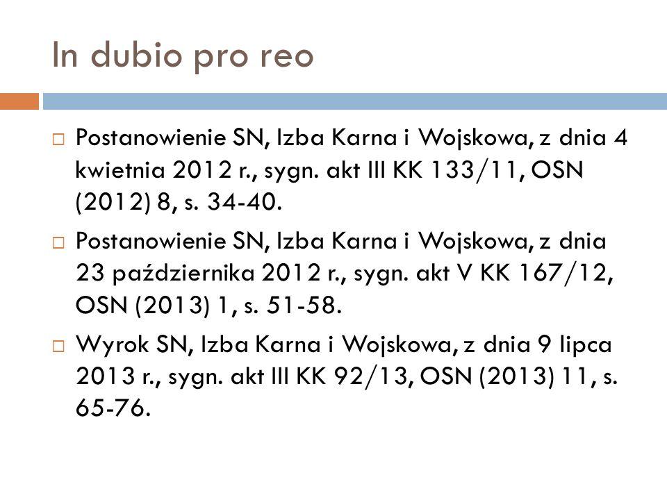 In dubio pro reo  Postanowienie SN, Izba Karna i Wojskowa, z dnia 4 kwietnia 2012 r., sygn. akt III KK 133/11, OSN (2012) 8, s. 34-40.  Postanowieni