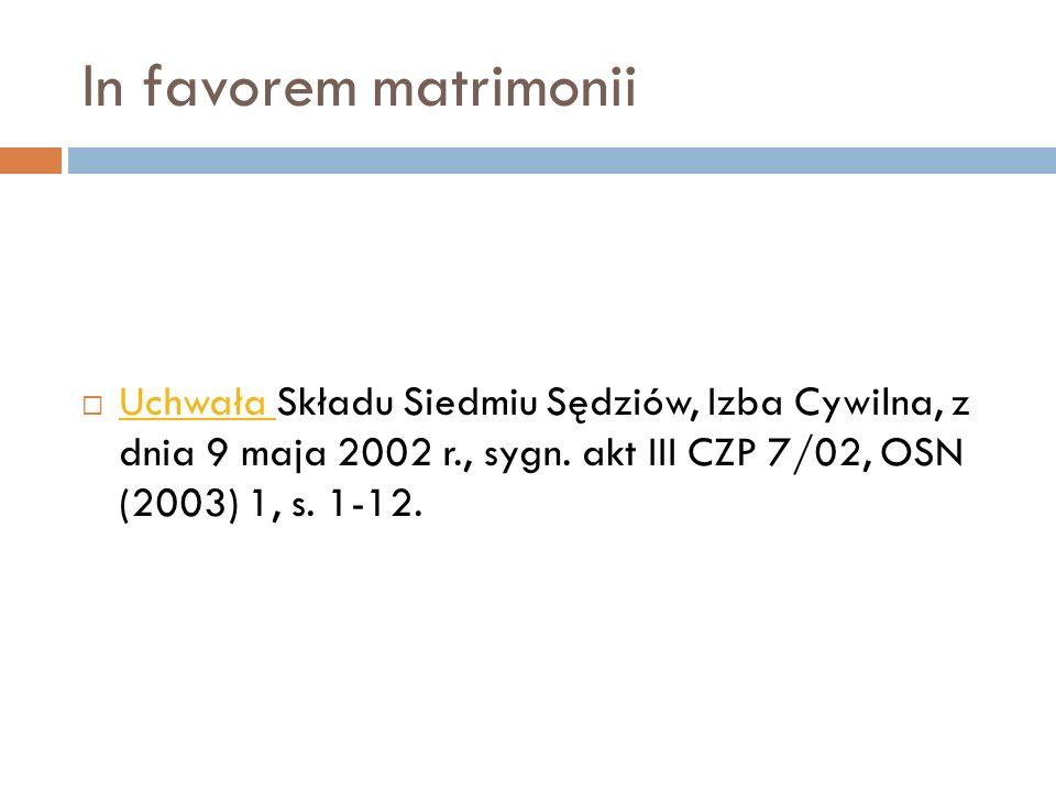 In favorem matrimonii  Uchwała Składu Siedmiu Sędziów, Izba Cywilna, z dnia 9 maja 2002 r., sygn. akt III CZP 7/02, OSN (2003) 1, s. 1-12. Uchwała