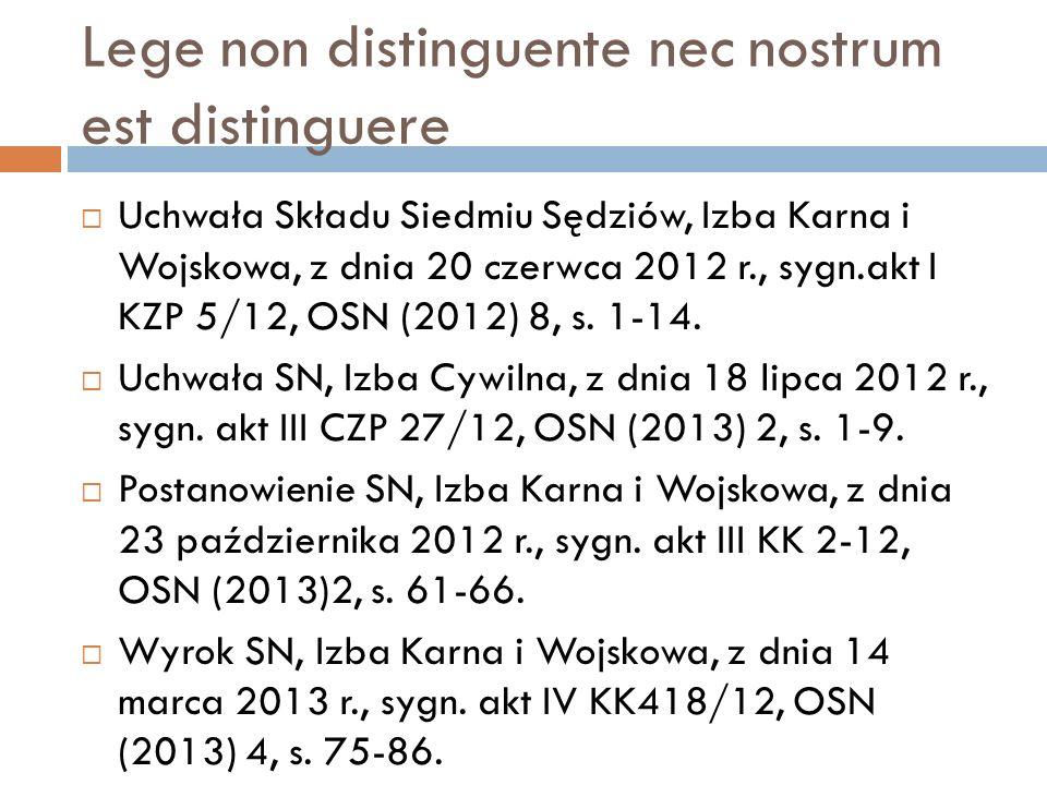 Lege non distinguente nec nostrum est distinguere  Uchwała Składu Siedmiu Sędziów, Izba Karna i Wojskowa, z dnia 20 czerwca 2012 r., sygn.akt I KZP 5