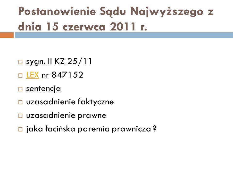 Postanowienie Sądu Najwyższego z dnia 15 czerwca 2011 r.  sygn. II KZ 25/11  LEX nr 847152 LEX  sentencja  uzasadnienie faktyczne  uzasadnienie p