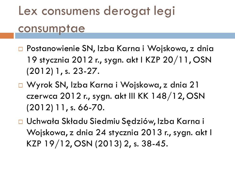 Lex consumens derogat legi consumptae  Postanowienie SN, Izba Karna i Wojskowa, z dnia 19 stycznia 2012 r., sygn. akt I KZP 20/11, OSN (2012) 1, s. 2