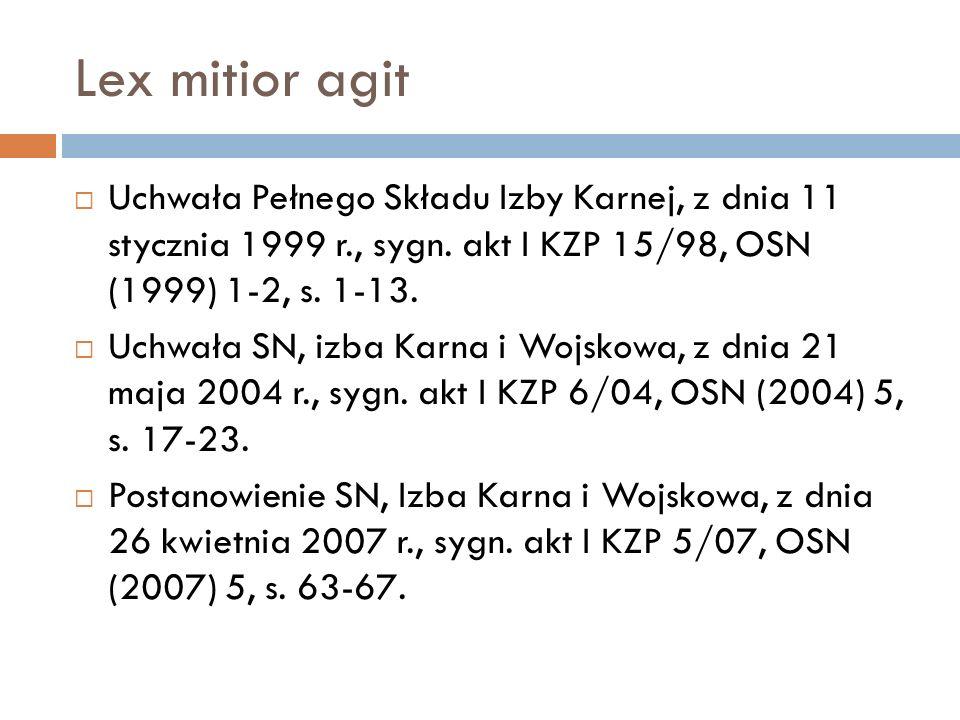 Lex mitior agit  Uchwała Pełnego Składu Izby Karnej, z dnia 11 stycznia 1999 r., sygn. akt I KZP 15/98, OSN (1999) 1-2, s. 1-13.  Uchwała SN, izba K