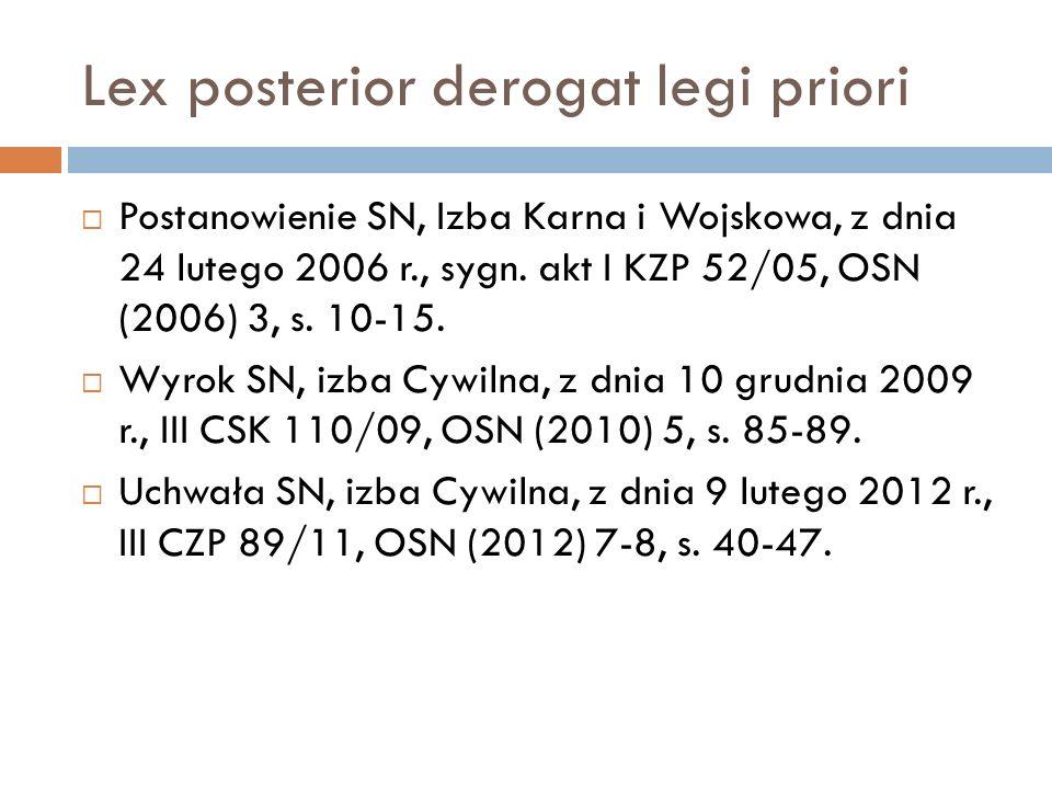 Lex posterior derogat legi priori  Postanowienie SN, Izba Karna i Wojskowa, z dnia 24 lutego 2006 r., sygn. akt I KZP 52/05, OSN (2006) 3, s. 10-15.