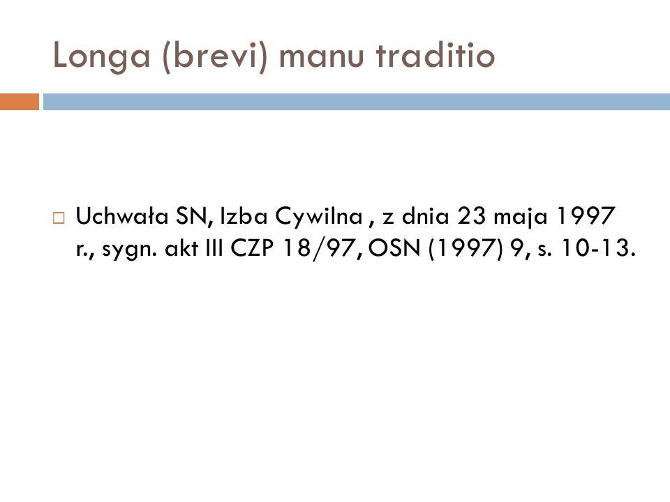 Longa (brevi) manu traditio  Uchwała SN, Izba Cywilna, z dnia 23 maja 1997 r., sygn. akt III CZP 18/97, OSN (1997) 9, s. 10-13.