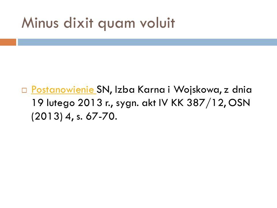 Minus dixit quam voluit  Postanowienie SN, Izba Karna i Wojskowa, z dnia 19 lutego 2013 r., sygn. akt IV KK 387/12, OSN (2013) 4, s. 67-70. Postanowi