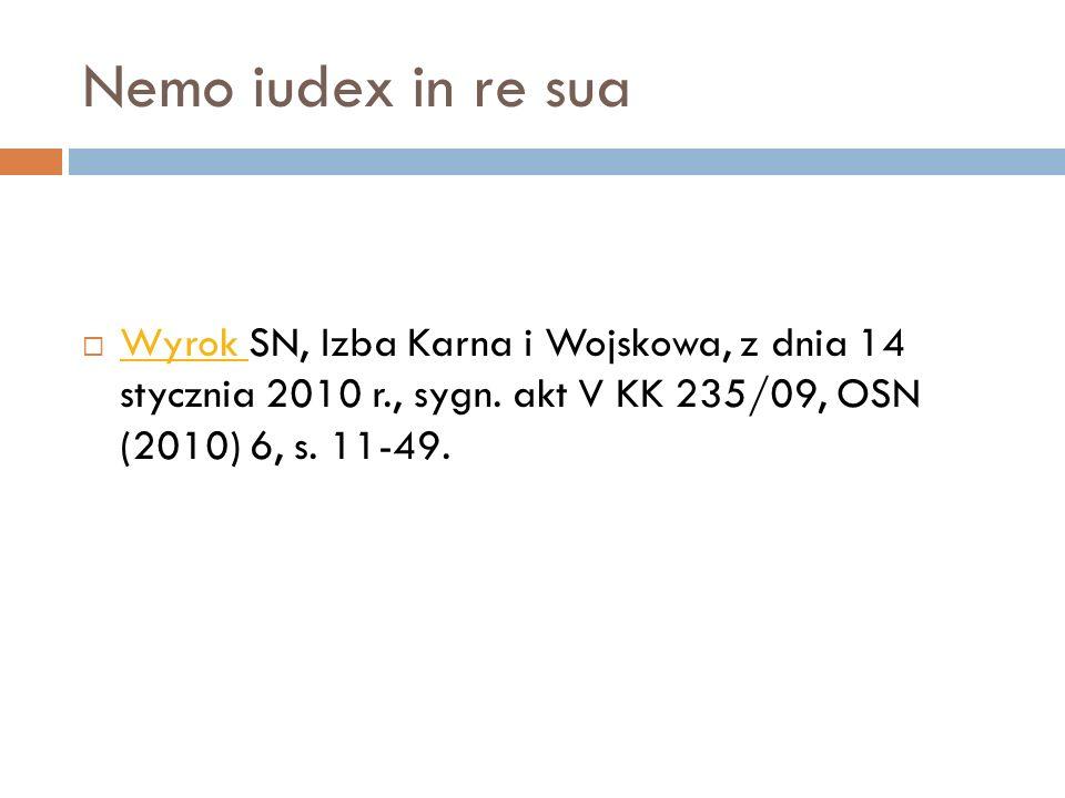 Nemo iudex in re sua  Wyrok SN, Izba Karna i Wojskowa, z dnia 14 stycznia 2010 r., sygn. akt V KK 235/09, OSN (2010) 6, s. 11-49. Wyrok