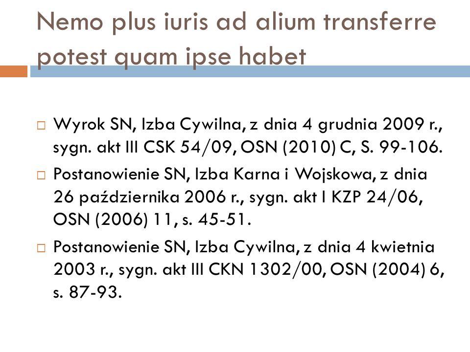Nemo plus iuris ad alium transferre potest quam ipse habet  Wyrok SN, Izba Cywilna, z dnia 4 grudnia 2009 r., sygn. akt III CSK 54/09, OSN (2010) C,