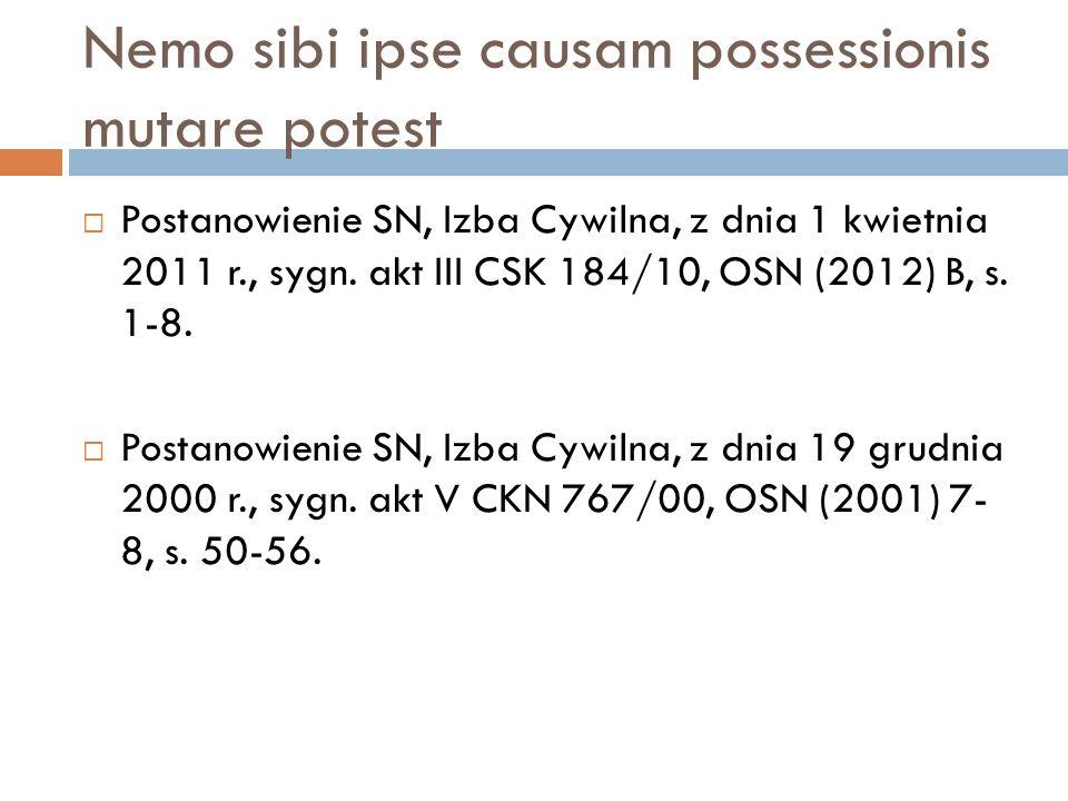 Nemo sibi ipse causam possessionis mutare potest  Postanowienie SN, Izba Cywilna, z dnia 1 kwietnia 2011 r., sygn. akt III CSK 184/10, OSN (2012) B,