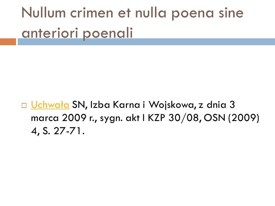 Nullum crimen et nulla poena sine anteriori poenali  Uchwała SN, Izba Karna i Wojskowa, z dnia 3 marca 2009 r., sygn. akt I KZP 30/08, OSN (2009) 4,