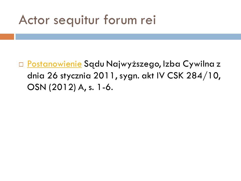 Actor sequitur forum rei  Postanowienie Sądu Najwyższego, Izba Cywilna z dnia 26 stycznia 2011, sygn. akt IV CSK 284/10, OSN (2012) A, s. 1-6. Postan