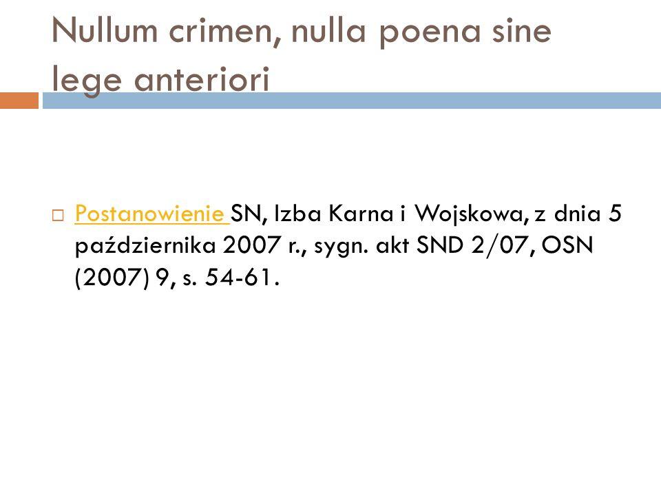 Nullum crimen, nulla poena sine lege anteriori  Postanowienie SN, Izba Karna i Wojskowa, z dnia 5 października 2007 r., sygn. akt SND 2/07, OSN (2007