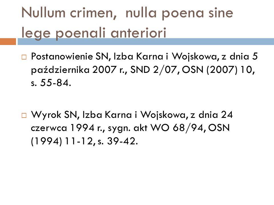 Nullum crimen, nulla poena sine lege poenali anteriori  Postanowienie SN, Izba Karna i Wojskowa, z dnia 5 października 2007 r., SND 2/07, OSN (2007)