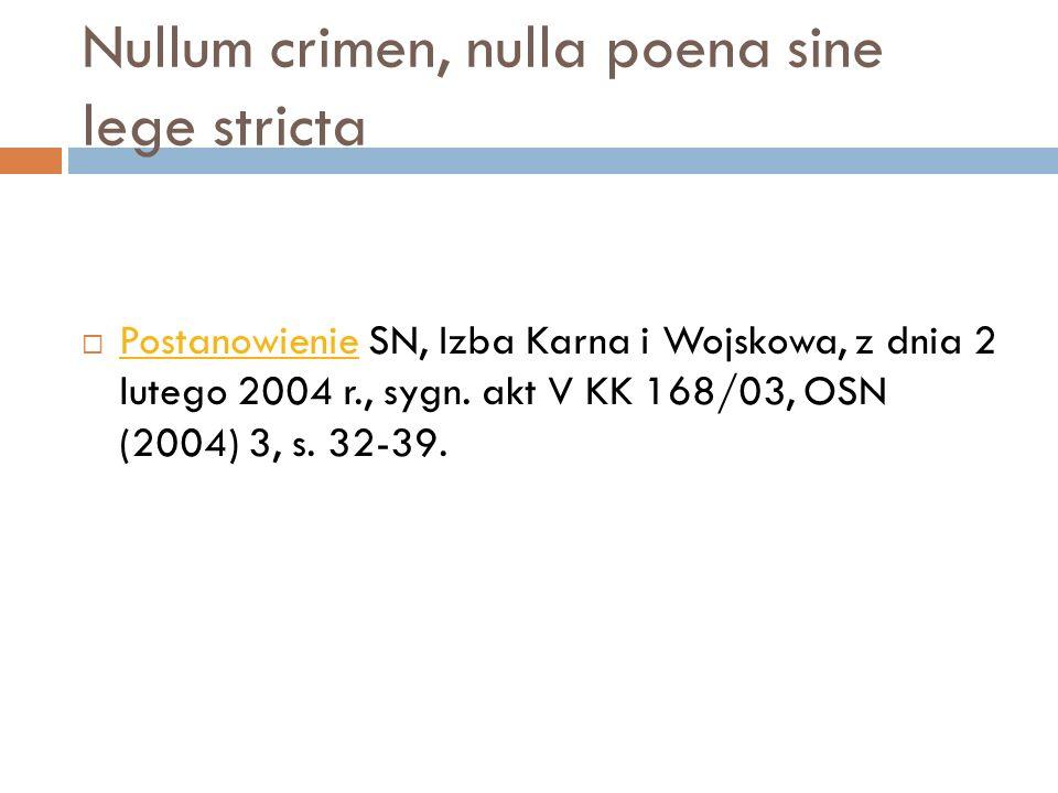 Nullum crimen, nulla poena sine lege stricta  Postanowienie SN, Izba Karna i Wojskowa, z dnia 2 lutego 2004 r., sygn. akt V KK 168/03, OSN (2004) 3,