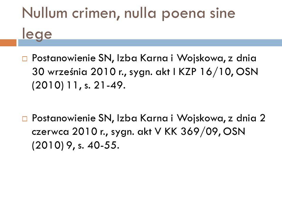 Nullum crimen, nulla poena sine lege  Postanowienie SN, Izba Karna i Wojskowa, z dnia 30 września 2010 r., sygn. akt I KZP 16/10, OSN (2010) 11, s. 2