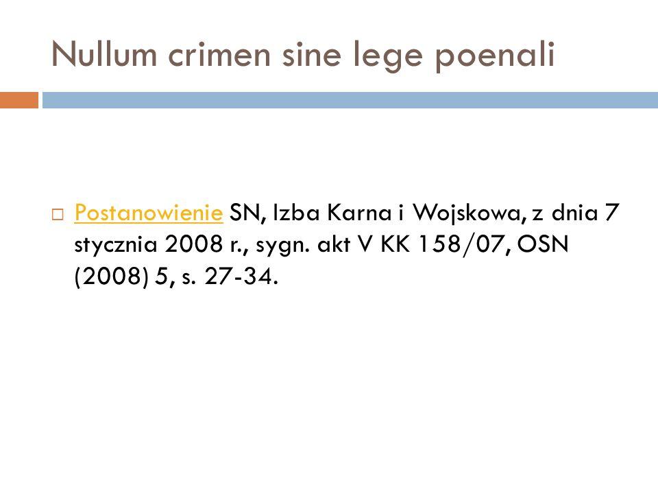 Nullum crimen sine lege poenali  Postanowienie SN, Izba Karna i Wojskowa, z dnia 7 stycznia 2008 r., sygn. akt V KK 158/07, OSN (2008) 5, s. 27-34. P