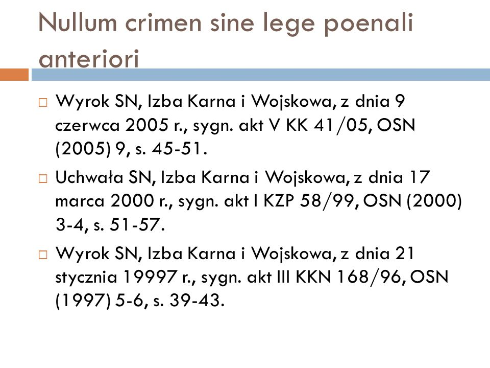 Nullum crimen sine lege poenali anteriori  Wyrok SN, Izba Karna i Wojskowa, z dnia 9 czerwca 2005 r., sygn. akt V KK 41/05, OSN (2005) 9, s. 45-51. 