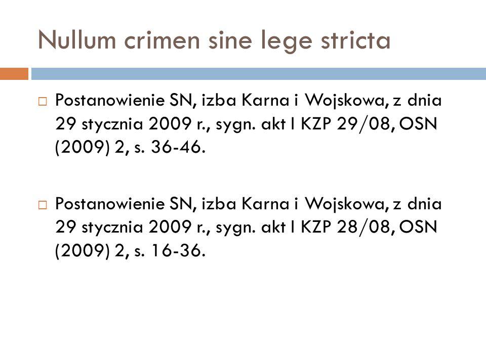 Nullum crimen sine lege stricta  Postanowienie SN, izba Karna i Wojskowa, z dnia 29 stycznia 2009 r., sygn. akt I KZP 29/08, OSN (2009) 2, s. 36-46.