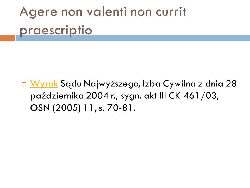 Agere non valenti non currit praescriptio  Wyrok Sądu Najwyższego, Izba Cywilna z dnia 28 października 2004 r., sygn. akt III CK 461/03, OSN (2005) 1