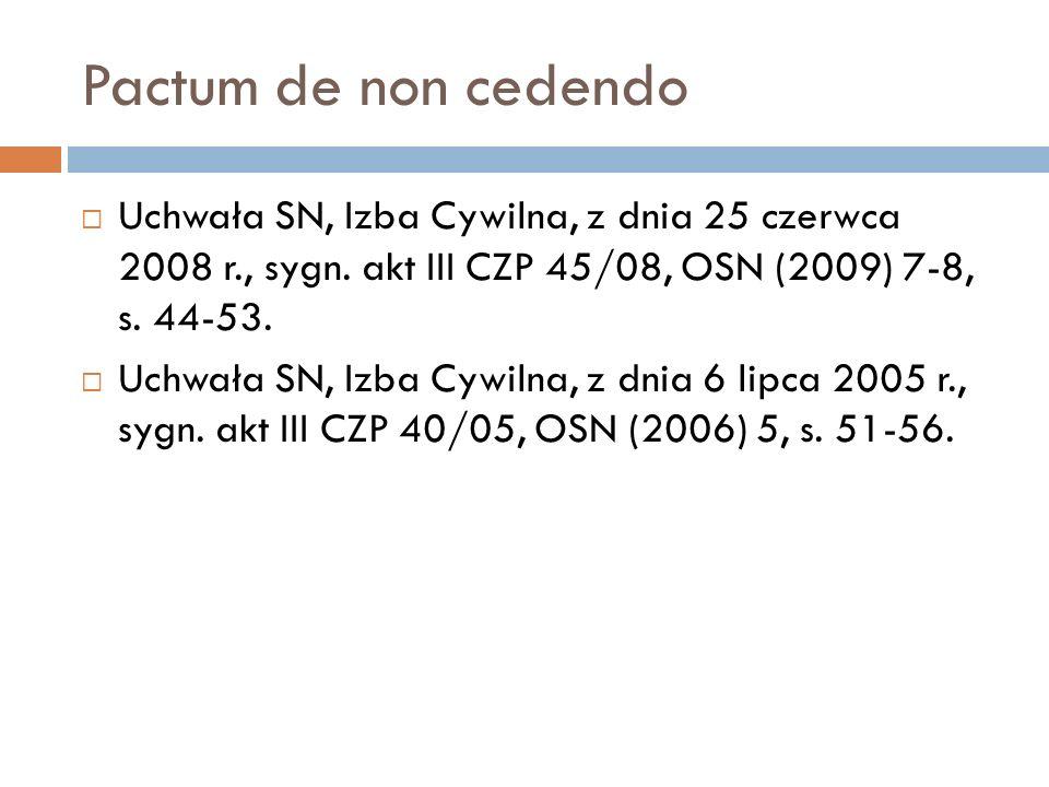 Pactum de non cedendo  Uchwała SN, Izba Cywilna, z dnia 25 czerwca 2008 r., sygn. akt III CZP 45/08, OSN (2009) 7-8, s. 44-53.  Uchwała SN, Izba Cyw