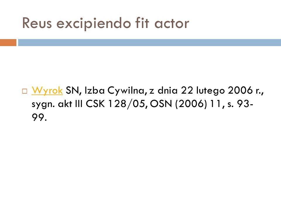 Reus excipiendo fit actor  Wyrok SN, Izba Cywilna, z dnia 22 lutego 2006 r., sygn. akt III CSK 128/05, OSN (2006) 11, s. 93- 99. Wyrok