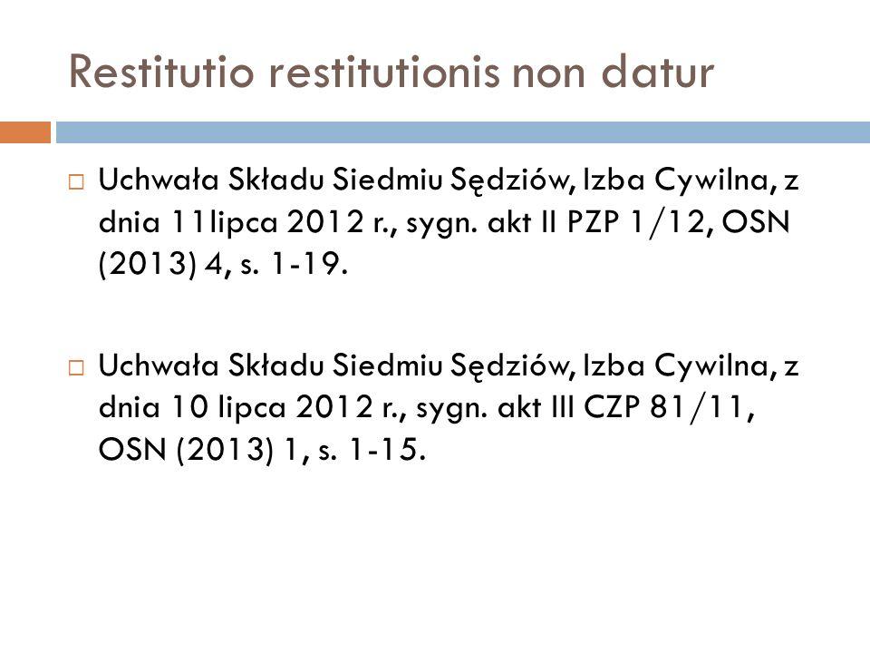 Restitutio restitutionis non datur  Uchwała Składu Siedmiu Sędziów, Izba Cywilna, z dnia 11lipca 2012 r., sygn. akt II PZP 1/12, OSN (2013) 4, s. 1-1