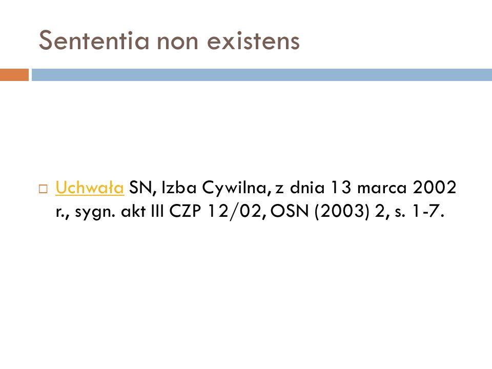 Sententia non existens  Uchwała SN, Izba Cywilna, z dnia 13 marca 2002 r., sygn. akt III CZP 12/02, OSN (2003) 2, s. 1-7. Uchwała