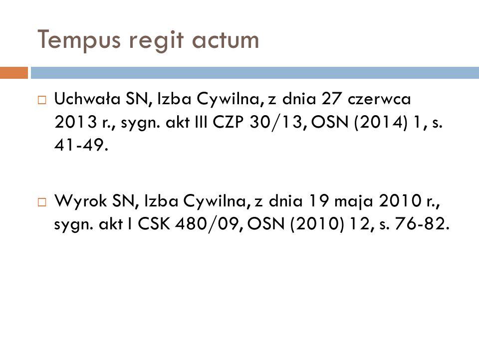 Tempus regit actum  Uchwała SN, Izba Cywilna, z dnia 27 czerwca 2013 r., sygn. akt III CZP 30/13, OSN (2014) 1, s. 41-49.  Wyrok SN, Izba Cywilna, z