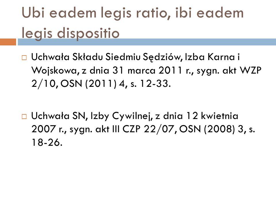 Ubi eadem legis ratio, ibi eadem legis dispositio  Uchwała Składu Siedmiu Sędziów, Izba Karna i Wojskowa, z dnia 31 marca 2011 r., sygn. akt WZP 2/10
