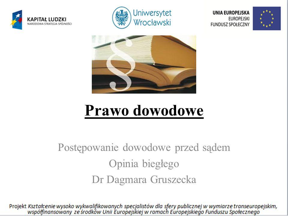 Prawo dowodowe Postępowanie dowodowe przed sądem Opinia biegłego Dr Dagmara Gruszecka