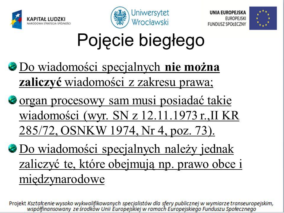 Pojęcie biegłego Do wiadomości specjalnych nie można zaliczyć wiadomości z zakresu prawa; organ procesowy sam musi posiadać takie wiadomości (wyr.