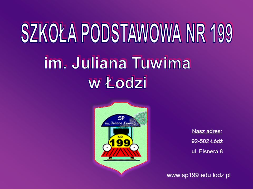 www.sp199.edu.lodz.pl Nasz adres: 92-502 Łódź ul. Elsnera 8
