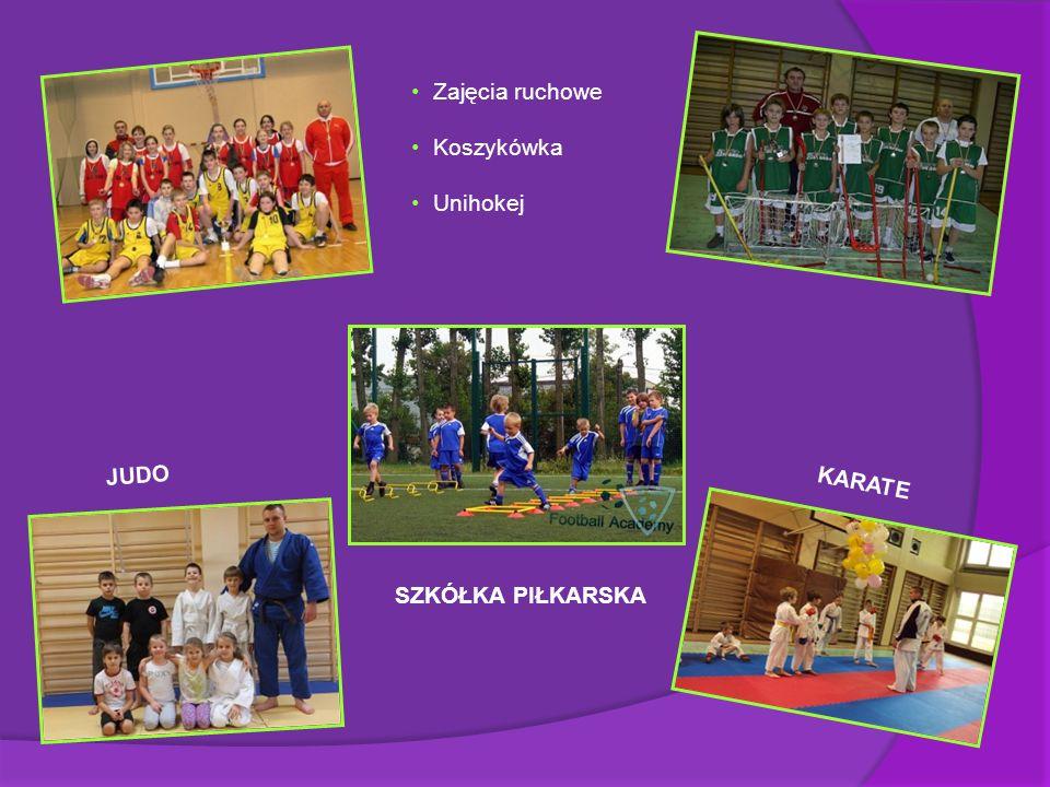 Zajęcia ruchowe Koszykówka Unihokej SZKÓŁKA PIŁKARSKA JUDO KARATE