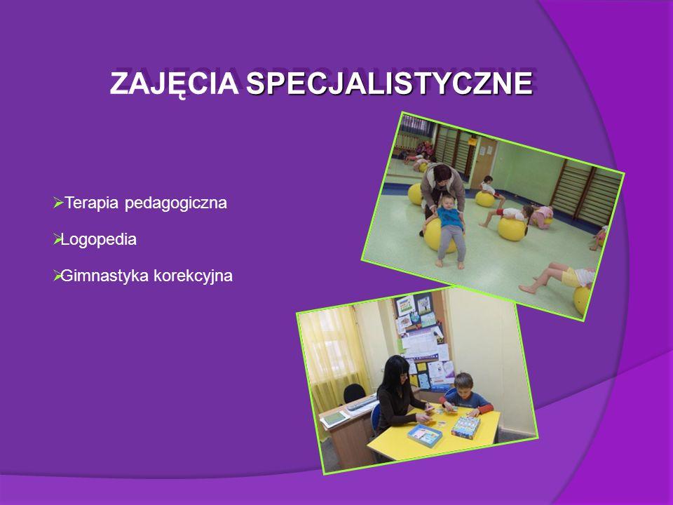 SPECJALISTYCZNE ZAJĘCIA SPECJALISTYCZNE  Terapia pedagogiczna  Logopedia  Gimnastyka korekcyjna