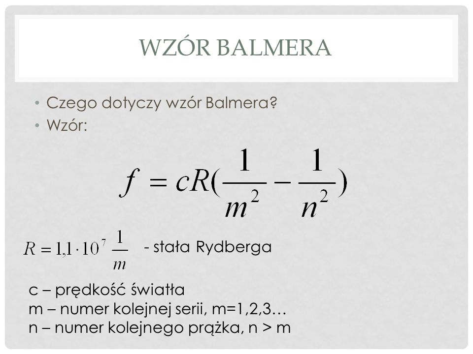 WZÓR BALMERA Czego dotyczy wzór Balmera.