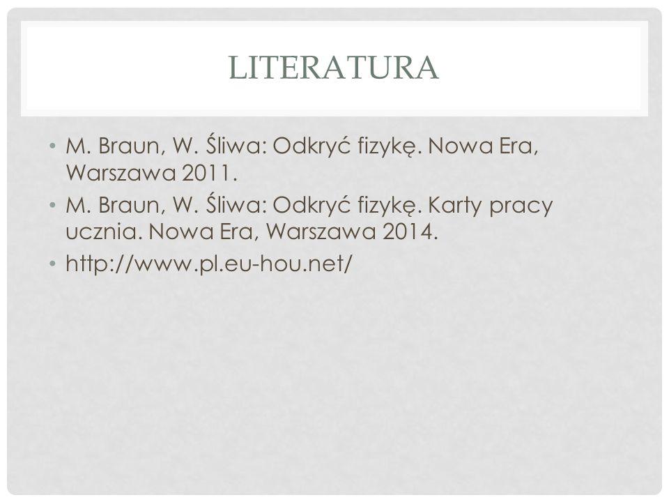 LITERATURA M. Braun, W. Śliwa: Odkryć fizykę. Nowa Era, Warszawa 2011.